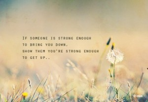 someone-strong-enough-bring-down-get-up-saying-about-life